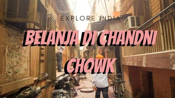 pengalaman belanja di chandni chowk india
