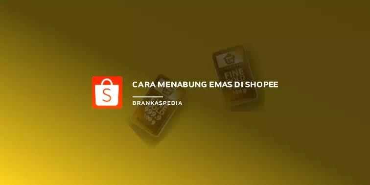 Cara Menabung Emas di Shopee