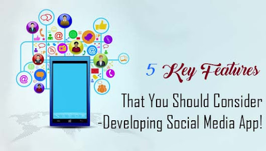 Developing Social Media App – 5 Key Features That You Should Consider