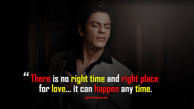 There is no right time and right place for love… it can happen any time.