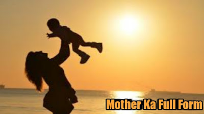 Mother Ka Full Form क्या होता है   What is full form of Mother In English and Hindi