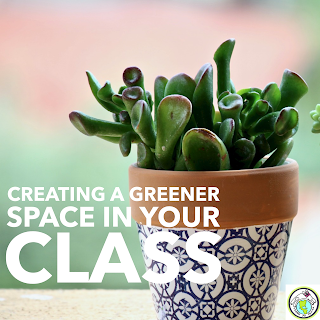 Creating a GREENER Space in your Classroom