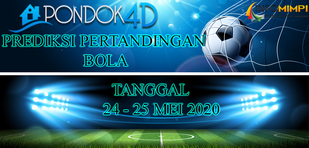 PREDIKSI PERTANDINGAN BOLA 24 – 25 May 2020