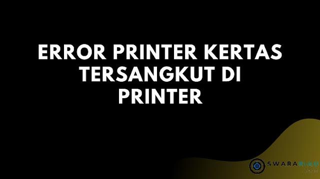 Error Printer Kertas Tersangkut Di Printer