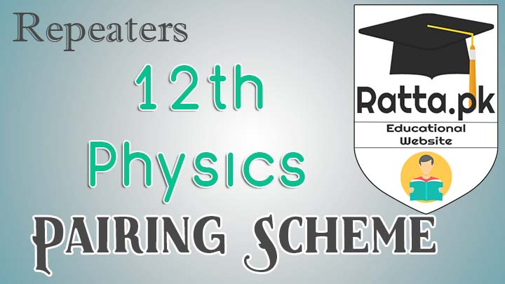 FSc 2nd Year/12th Physics Pairing Scheme 2017 for Repeaters