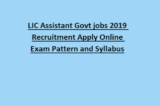 LIC Assistant Recruitment Govt jobs 2019 Apply Online Exam Pattern and Syllabus