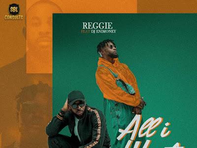 DOWNLOAD MP3: Reggie ft. Dj Enimoney - All I Want