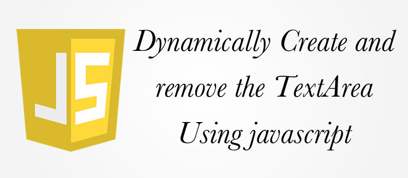 Dynamically Create and remove the TextArea Using javascript