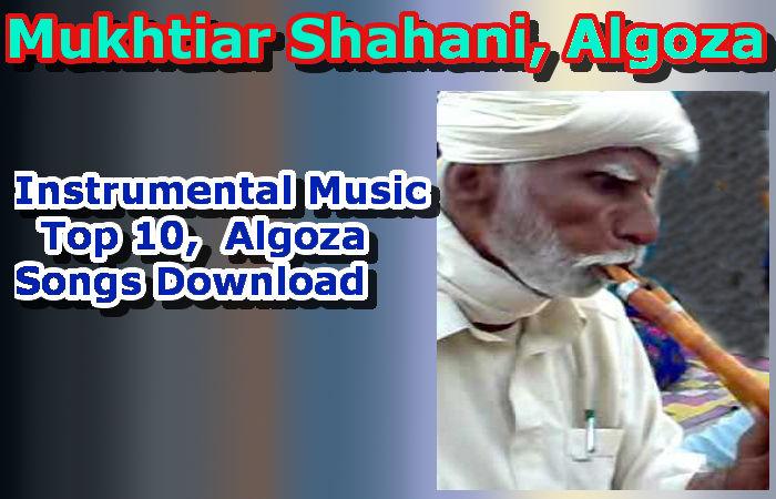 Mukhtiar Shahani, Unforgettable, Top 10,  Alghoza Songs Download