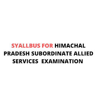 SYALLBUS FOR HIMACHAL PRADESH SUBORDINATE ALLIED SERVICES  EXAMINATION