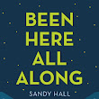 Book Review: Been Here All Along by Sandy Hall