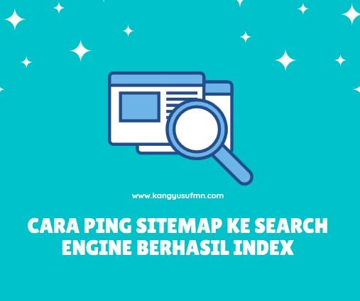 Mudah Cara Ping Sitemap ke Search Engine Berhasil Index