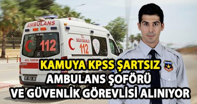 Kamuya KPSS Şartsız Ambulans Şoförü ve Güvenlik Görevlisi Alımı
