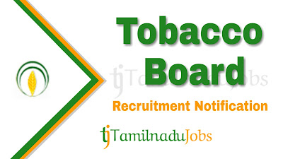 Tobacco Board Recruitment notification 2019, govt jobs in india, central govt jobs, govt jobs for graduates