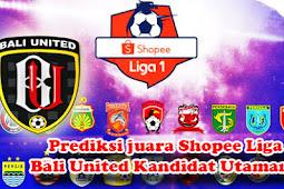 Prediksi juara Shopee Liga 1, Bali United Kandidat Utamanya!