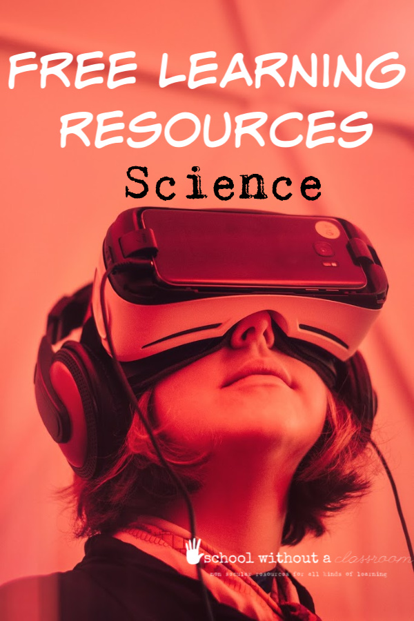 Free Learning Resources- Science : School Without a Classroom #homeschooling #homeschool #unschool #learning #science