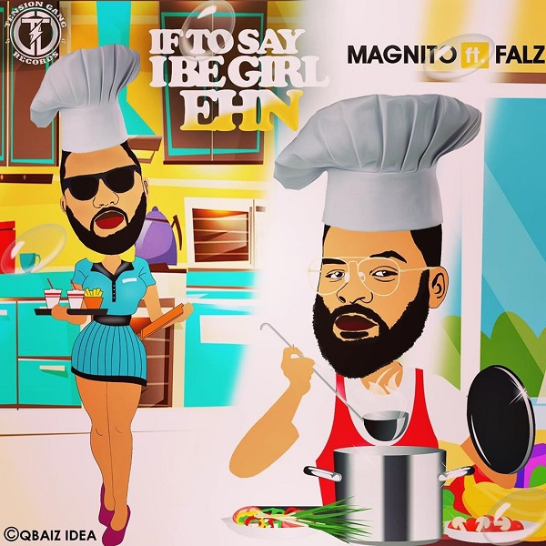 [Music] Magnito – If To Say I Be Girl Ehn Ft. Falz