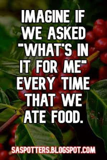 """Imagine if we asked """"what's in it for me"""" every time that we ate food."""