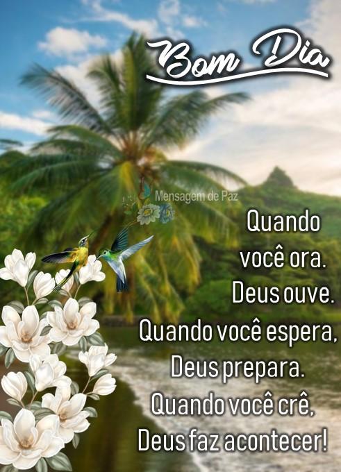 Quando você ora, Deus ouve.  Quando você espera, Deus prepara.  Quando você crê, Deus faz acontecer!  Bom Dia!