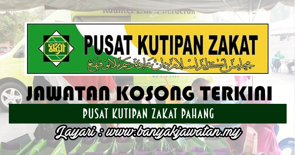 Jawatan Kosong 2017 di Pusat Kutipan Zakat Pahang www.banyakjawatan.my