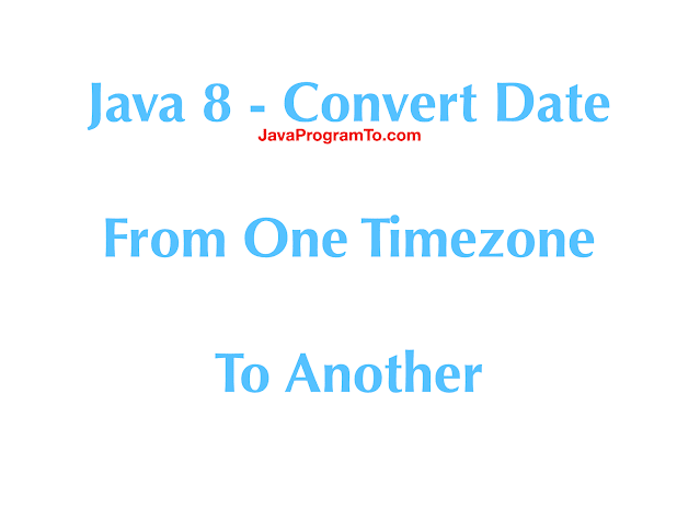 Java 8 - Convert Date Time From One Timezone To Another