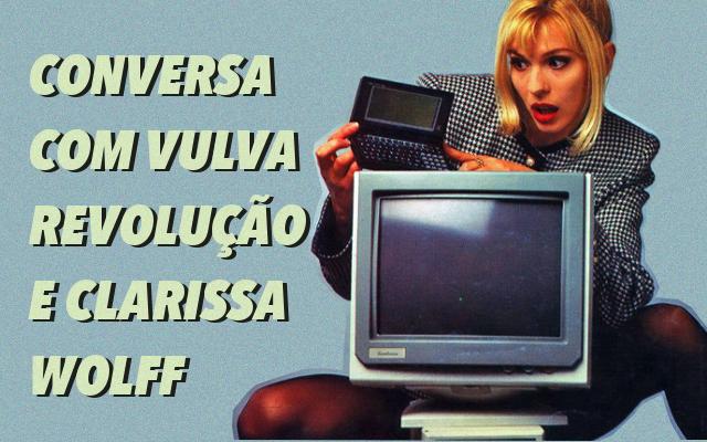 Conversa com Vulva Revolução e Clarissa Wolff