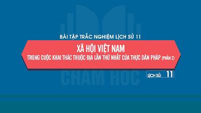 Bài tập trắc nghiệm Bài 22: Xã hội Việt Nam trong cuộc khai thác thuộc địa lần thứ nhất của thực dân Pháp (phần 2)