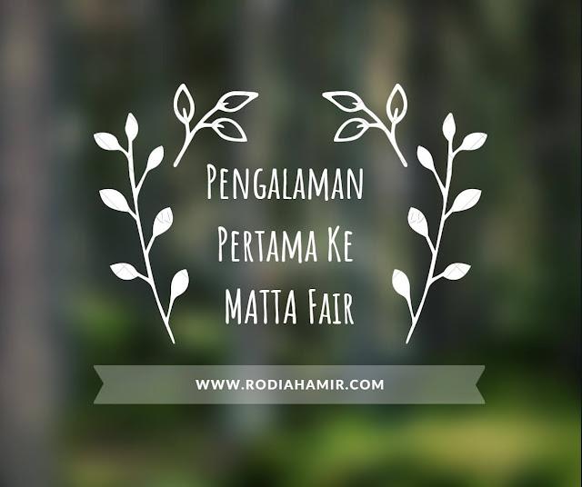 Pengalaman Pertama Ke MATTA Fair 2019