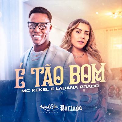 MC Kekel feat Lauana Prado - É Tão Bom 2021