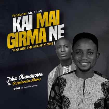 Audio: John Olumayowa Ft. Gospelpraise – Kai Mai Girma Ne