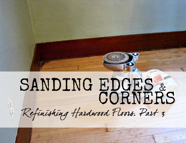 Sanding edges and corners hardwood floor refinish