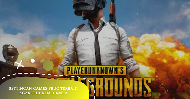 Settingan Games PBUG Terbaik Agar Chicken Dinner