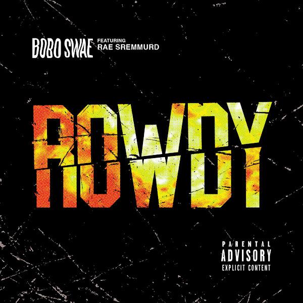 Bobo Swae - Rowdy (feat. Rae Sremmurd) - Single Cover