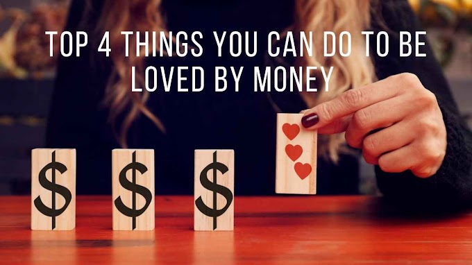 Top 4 Things You Can Do To Be Loved By Money