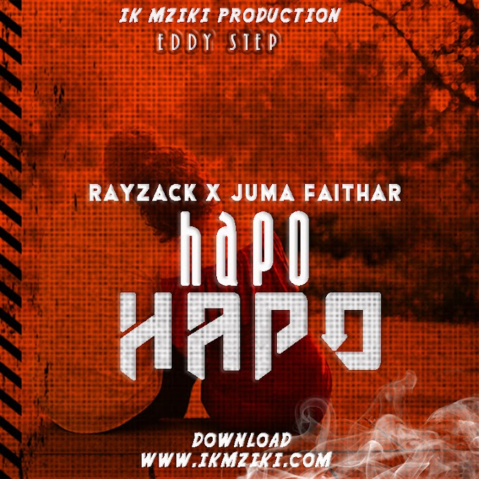 AUDIO   RAYZACK FT JUMA FAITHAR - HAPO HAPO   DOWNLOAD NOW