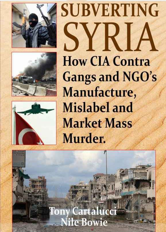 Subverting Syria: How CIA Contra Gangs and Ngo's Manufacture, Mislabel and Market Mass Murder