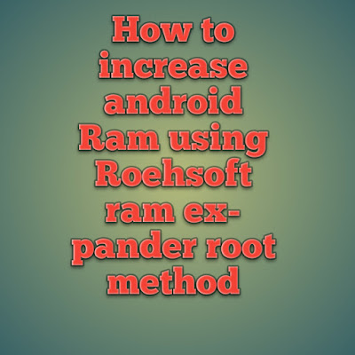 How to increase android Ram using Roehsoft ram expander root method