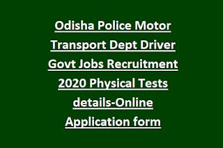 Odisha Police Motor Transport Dept Driver Govt Jobs Recruitment 2020 Physical Tests details-Online Application form