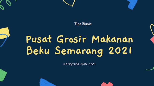 Pusat Grosir Makanan Beku Semarang 2021