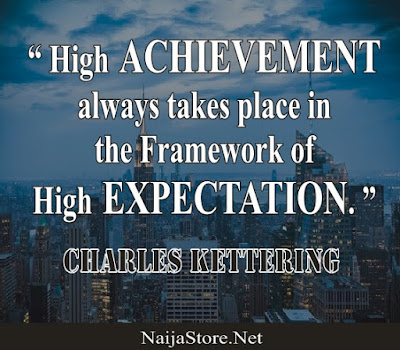 Charles Kettering: High ACHIEVEMENT always takes place in the Framework of High EXPECTATION - Quotes