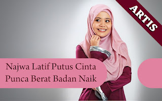 Najwa Latif Putus Cinta Punca Badan Berisi   SOAL SELEBRITI