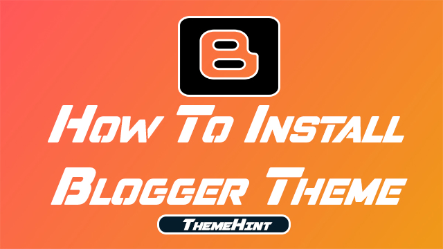 How To Install Blogger Theme by ThemeHint