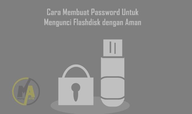 Cara Membuat Password Untuk Mengunci Flashdisk dengan Aman