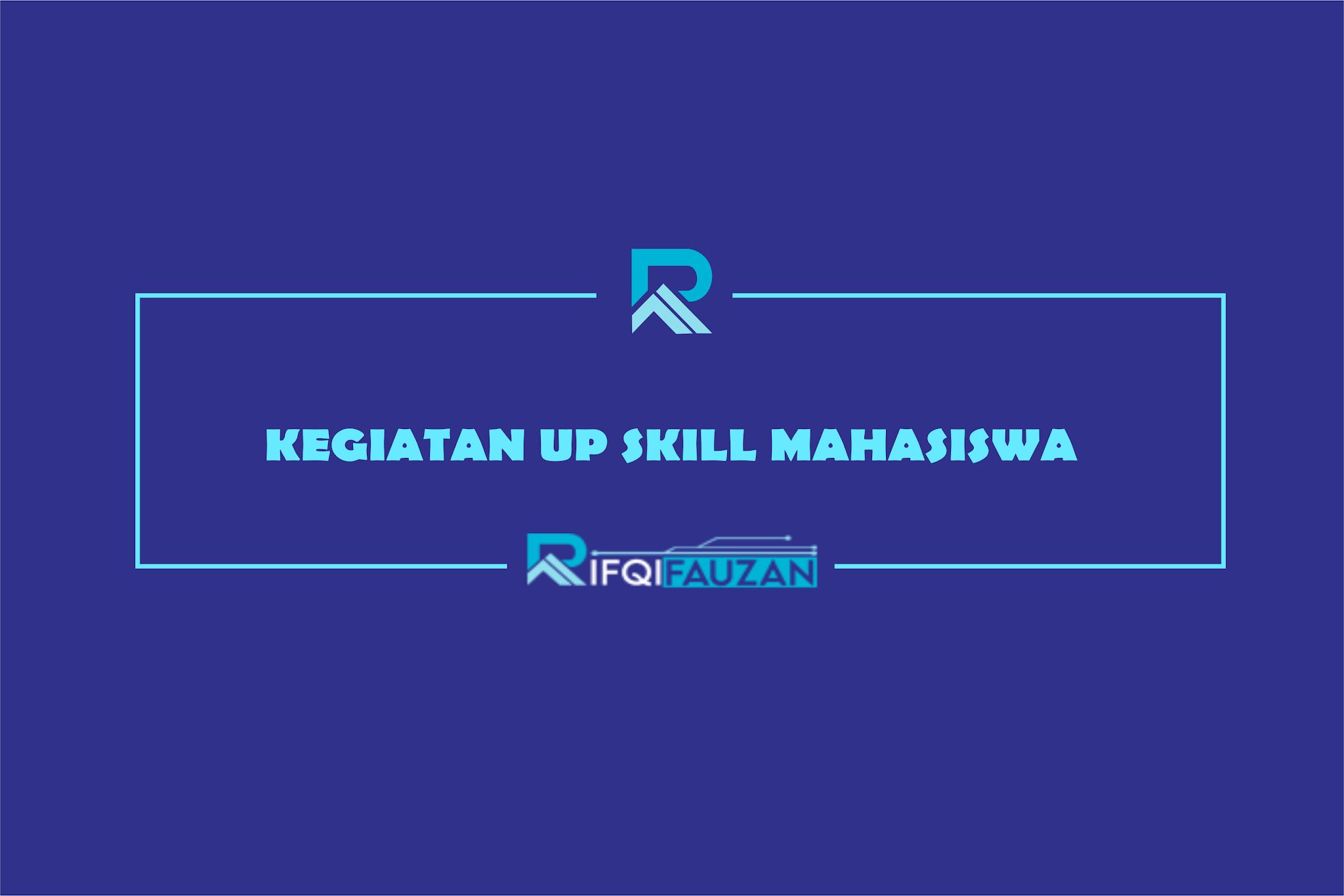 ALTERNATIF KEGIATAN MAHASISWA UNTUK MELATIH SKILL SELAMA STUDI