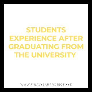 STUDENTS EXPERIENCE AFTER GRADUATING FROM THE UNIVERSITY
