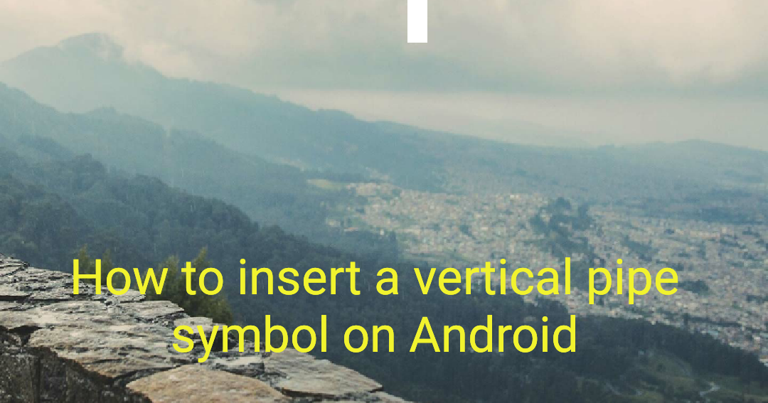 How To Find A Vertical Pipe Symbol On Your Android Keyboard