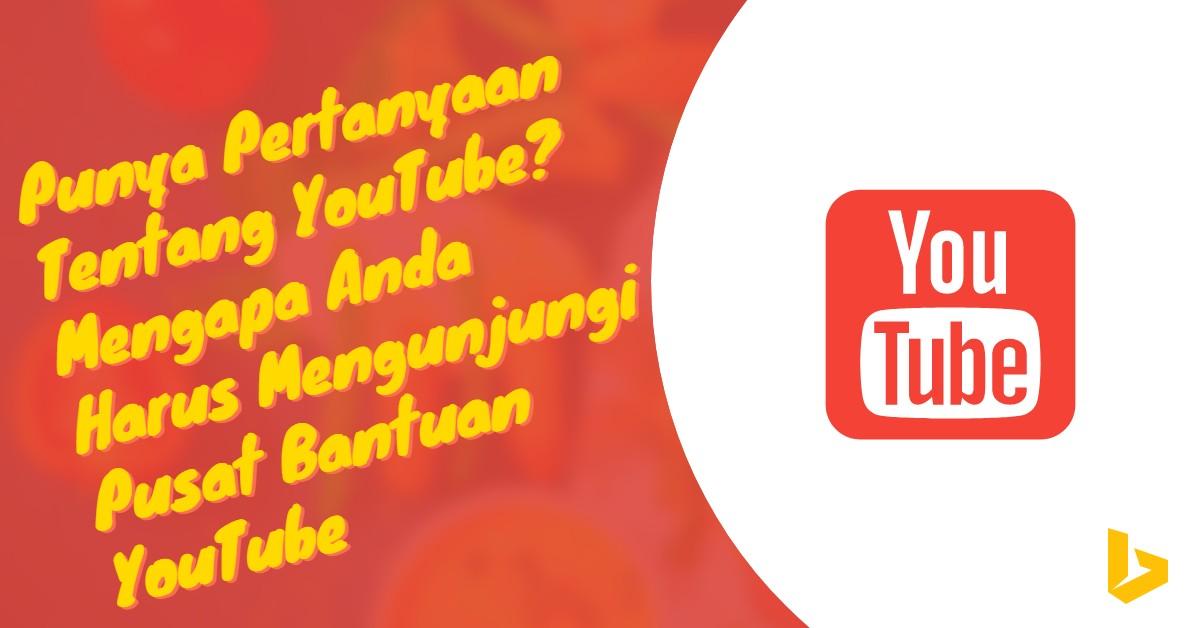 Punya Pertanyaan Tentang YouTube? Mengapa Anda Harus Mengunjungi Pusat Bantuan YouTube - carijejak.com