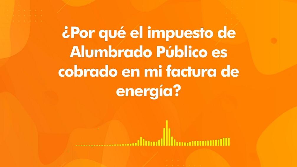 ¿Por qué el impuesto de Alumbrado Público es cobrado en la factura de energía?