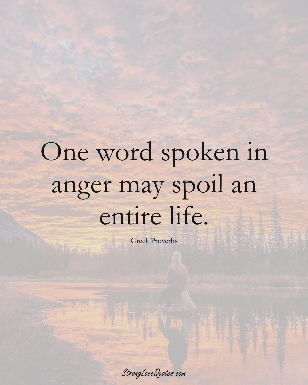 One word spoken in anger may spoil an entire life. (Greek Sayings);  #EuropeanSayings