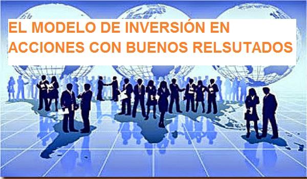 El MODELO DE INVERSIÓN EN ACCIONES CON BUENOS RESULTADOS